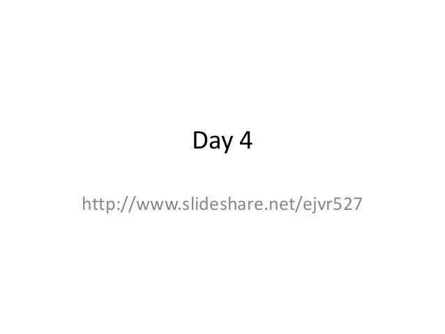 Day 4 http://www.slideshare.net/ejvr527