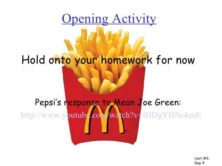 Opening Activity <ul><li>Hold onto your homework for now </li></ul><ul><li>Pepsi's response to Mean Joe Green: </li></ul><...