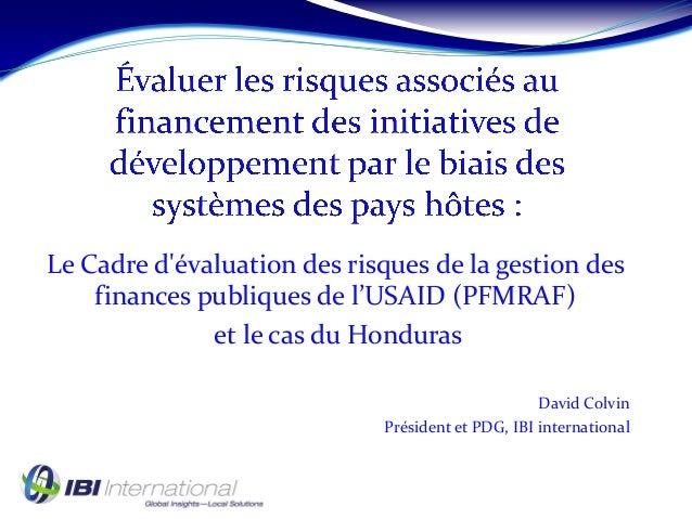 Le Cadre d'évaluation des risques de la gestion des finances publiques de l'USAID (PFMRAF) et le cas du Honduras David Col...