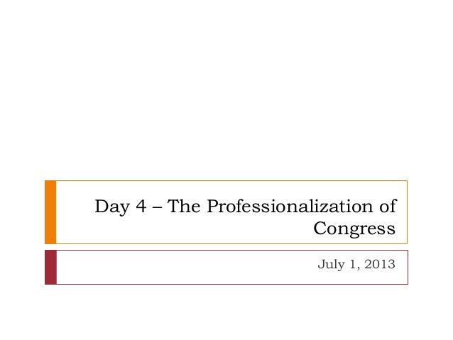 Day 4 - The Professionalization and Institutionalization of Congress