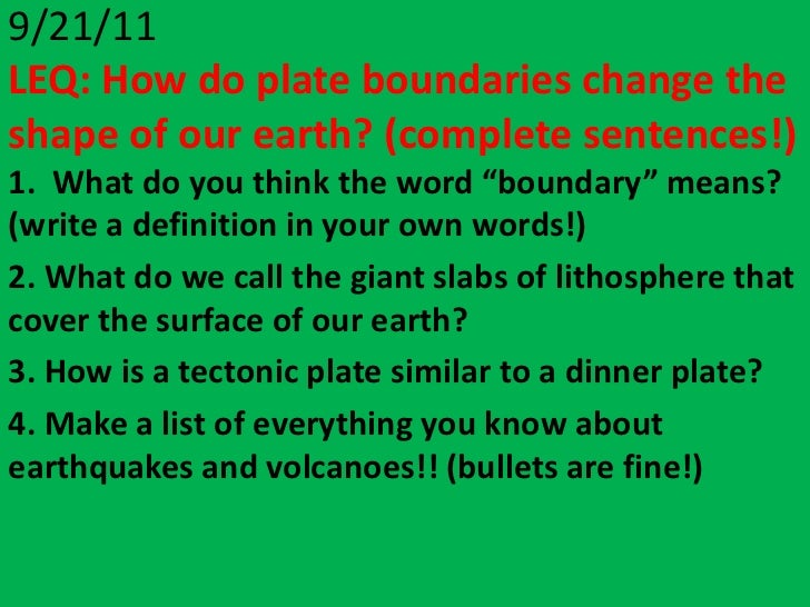 "9/21/11LEQ: How do plate boundaries change theshape of our earth? (complete sentences!)1. What do you think the word ""boun..."