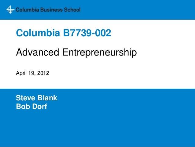 Columbia B7739-002 Steve Blank Bob Dorf Advanced Entrepreneurship April 19, 2012