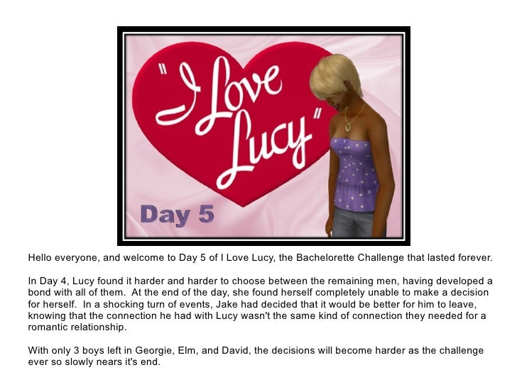 Hello everyone, and welcome to Day 5 of I Love Lucy, the Bachelorette Challenge that lasted forever. In Day 4, Lucy found ...