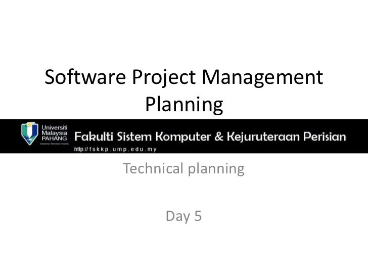 Software Project Management          Planning       Technical planning             Day 5