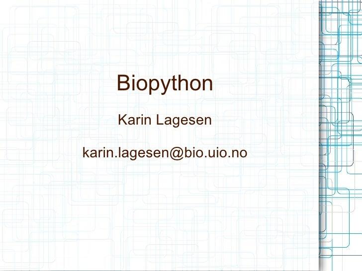 Biopython     Karin Lagesenkarin.lagesen@bio.uio.no