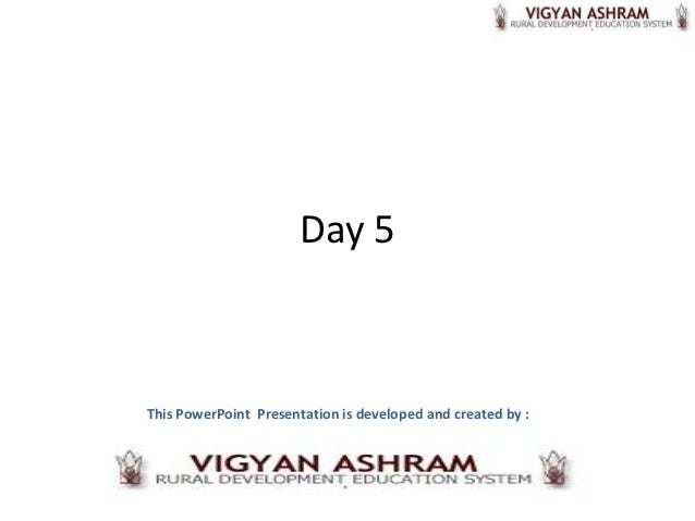 Day 5This PowerPoint Presentation is developed and created by :