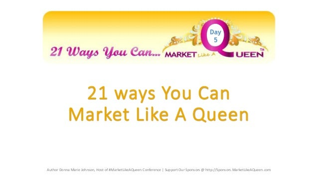 Day 5  21 ways You Can Market Like A Queen Author Donna Marie Johnson, Host of #MarketLikeAQueen Conference   Support Our ...