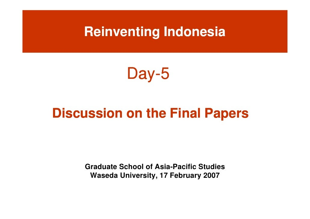 Reinventing Indonesia                  Day-                Day-5  Di Discussion on the Final Papers        i      th Fi l ...