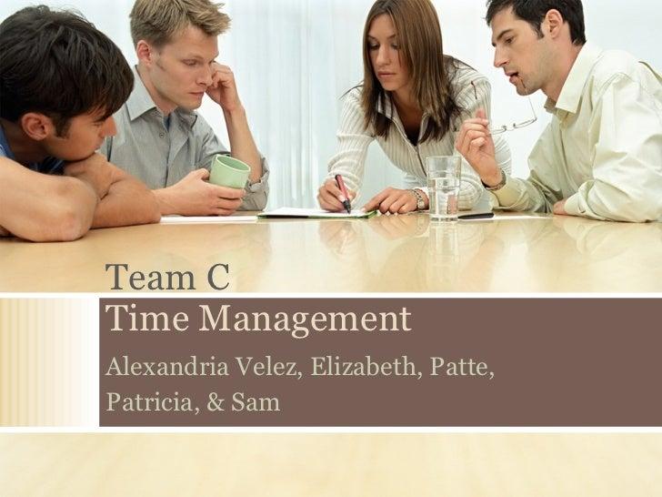 Team C Time Management Alexandria Velez, Elizabeth, Patte,  Patricia, & Sam