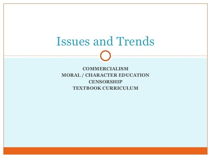 COMMERCIALISM MORAL / CHARACTER EDUCATION CENSORSHIP TEXTBOOK CURRICULUM Issues and Trends