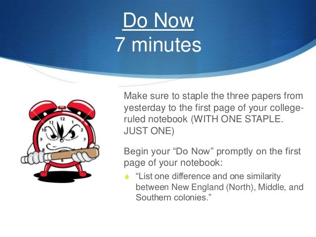 Do Now 7 minutes  Make sure to staple the three papers from yesterday to the first page of your college- ruled notebook (...