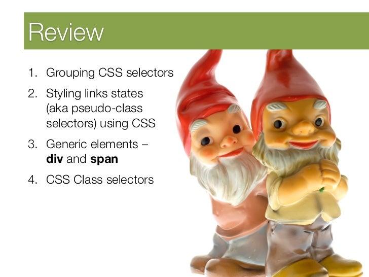 "Developing Self AwarenessReview 1. Grouping CSS selectors2. Styling links states ""    (aka pseudo-class    selectors) us..."