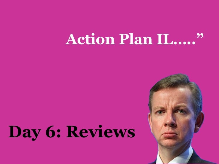 """Action Plan IL…..""""Day 6: Reviews"""