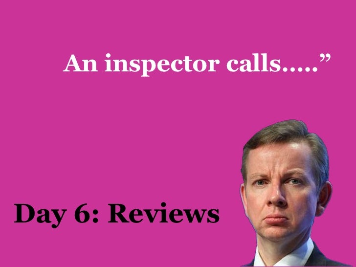 "An inspector calls…..""Day 6: Reviews"