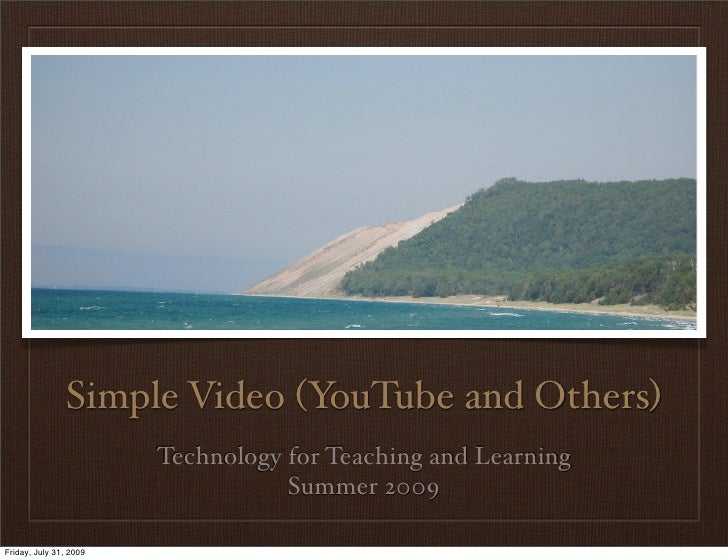 Simple Video (YouTube and Others)                         Technology for Teaching and Learning                            ...