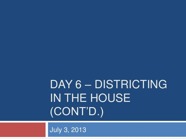 "DAY 6 – DISTRICTING IN THE HOUSE (CONT""D.) July 3, 2013"