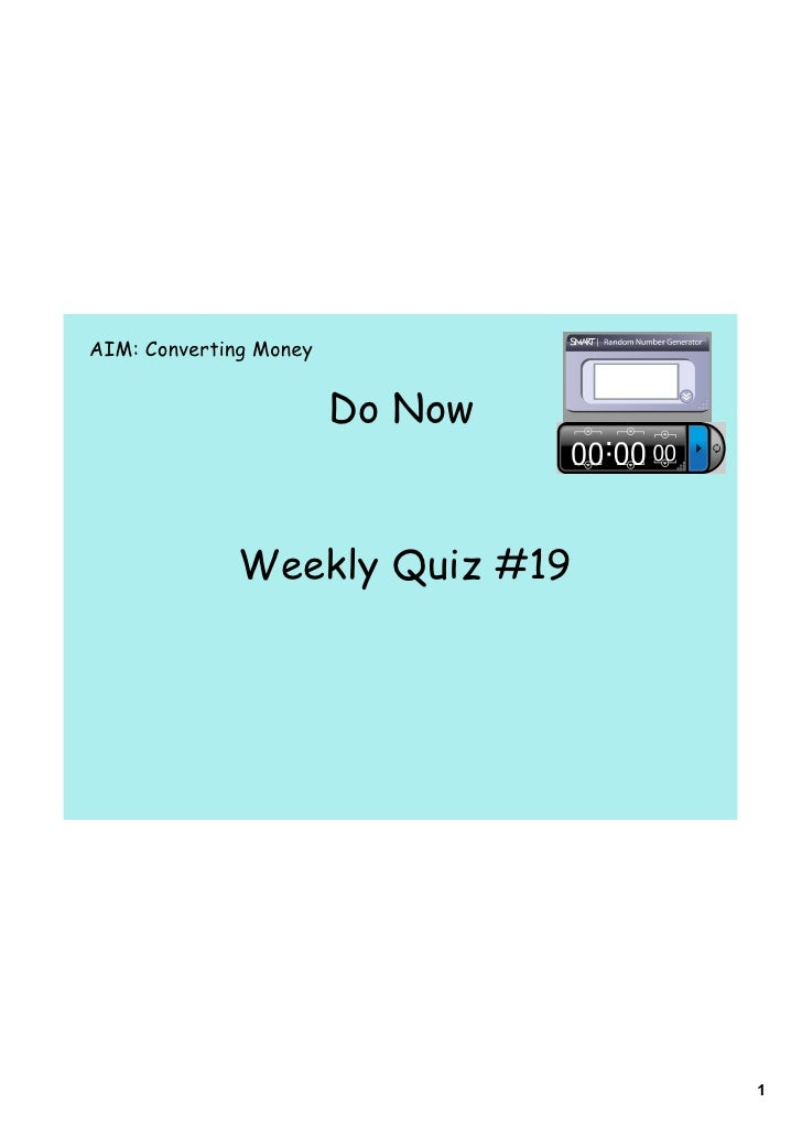 AIM: Converting Money                        Do Now              Weekly Quiz #19                                 1