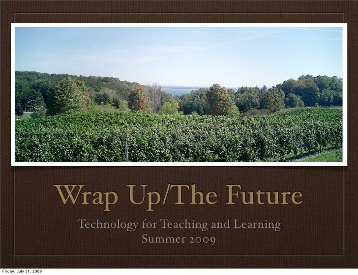 Wrap Up/The Future                          Technology for Teaching and Learning                                     Summe...