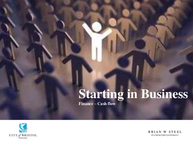 B R I A N W S T E E L developing higher performance Starting in Business Finance – Cash flow