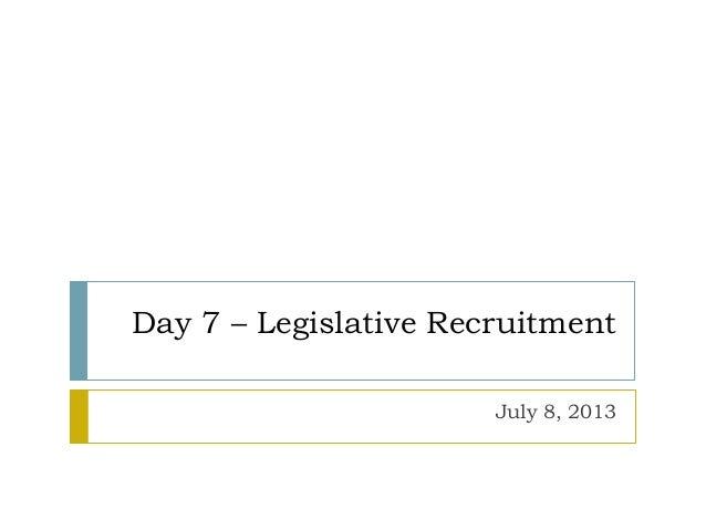 Day 7 – Legislative Recruitment July 8, 2013