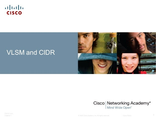 © 2007 Cisco Systems, Inc. All rights reserved. Cisco Public ITE PC v4.0 Chapter 1 1 VLSM and CIDR