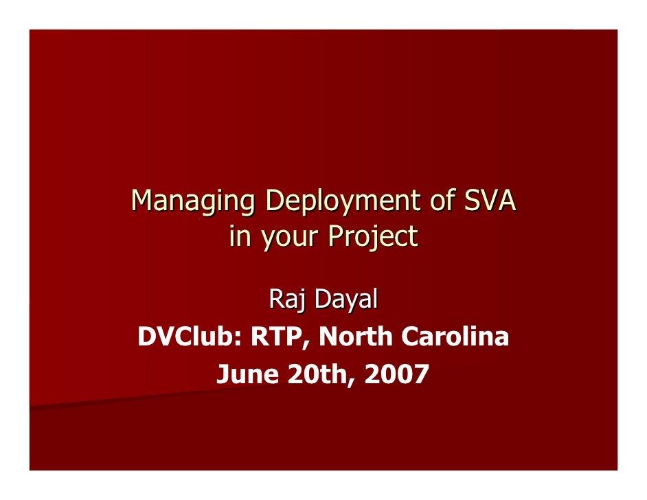 Managing Deployment of SVA       in your Project           Raj Dayal DVClub: RTP, North Carolina      June 20th, 2007
