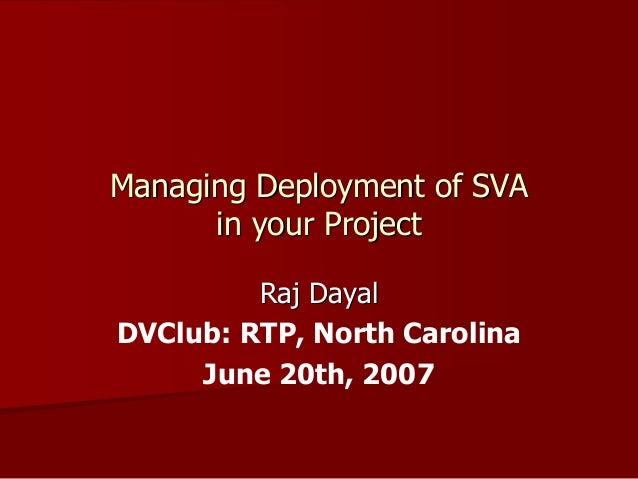 Managing Deployment of SVA      in your Project         Raj DayalDVClub: RTP, North Carolina     June 20th, 2007