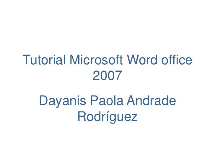 Tutorial Microsoft Word office             2007  Dayanis Paola Andrade       Rodríguez