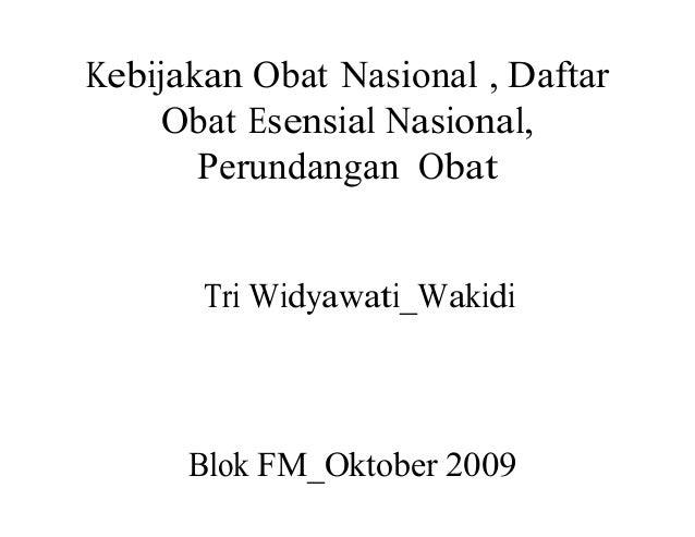 Kebijakan Obat Nasional , Daftar Obat Esensial Nasional, Perundangan Obat Tri Widyawati_Wakidi Blok FM_Oktober 2009