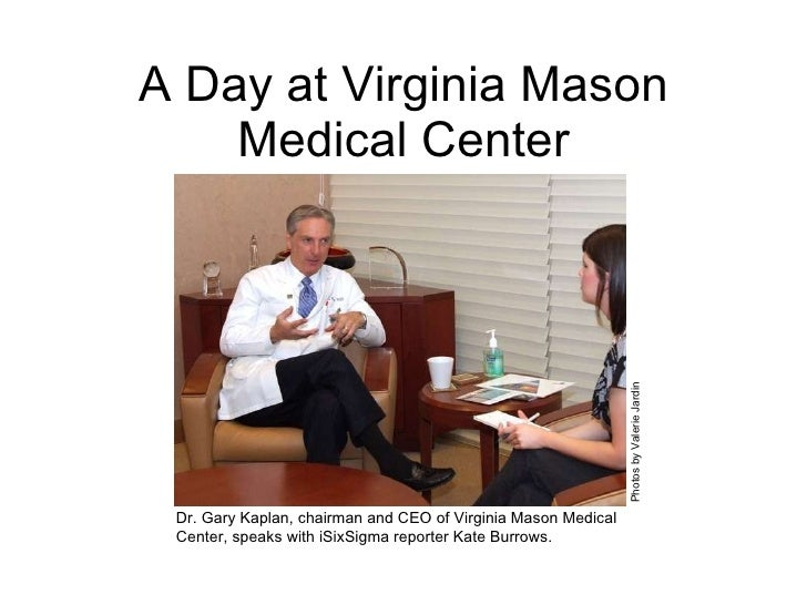 A Day at Virginia Mason Medical Center Dr. Gary Kaplan, chairman and CEO of Virginia Mason Medical Center, speaks with iSi...