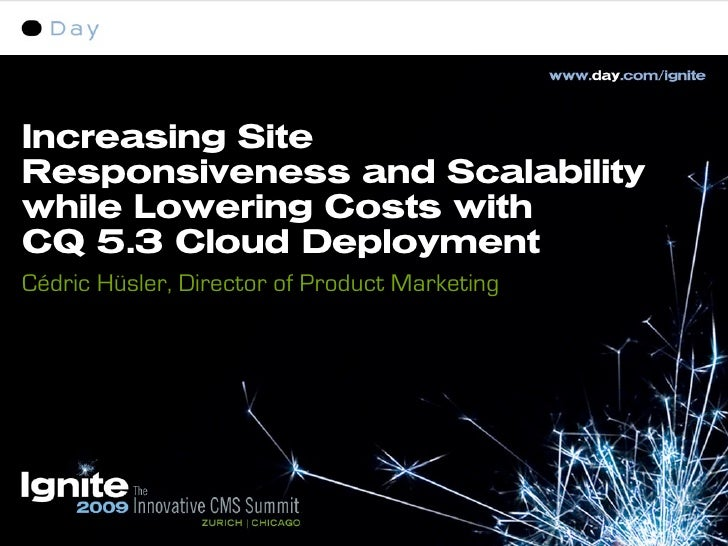 Increasing Site Responsiveness and Scalability while Lowering Costs with CQ 5.3 Cloud Deployment Cédric Hüsler, Director o...