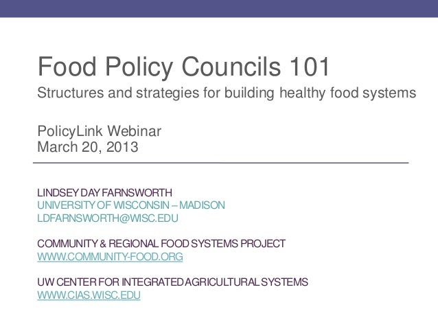 Food Policy Councils 101Structures and strategies for building healthy food systemsPolicyLink WebinarMarch 20, 2013LINDSEY...