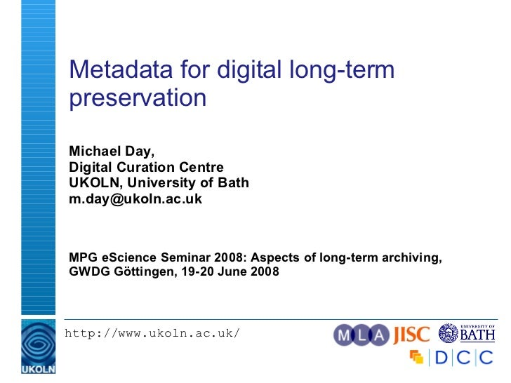Metadata for digital long-term preservation  Michael Day, Digital Curation Centre UKOLN, University of Bath [email_address...