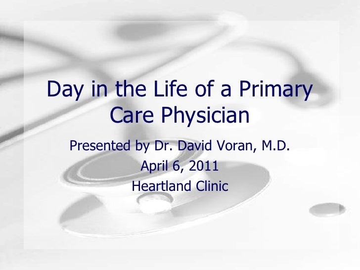 Day in the Life of a Primary Care Physician<br />Presented by Dr. David Voran, M.D.<br />April 6, 2011<br />Heartland Clin...