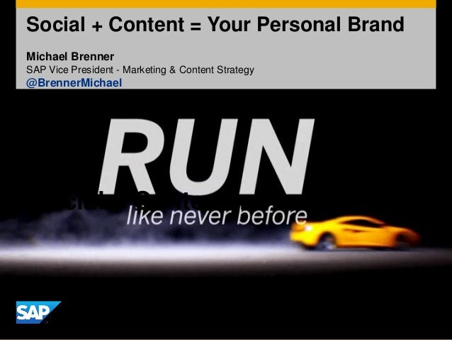 Social + Content + Your BrandSocial + Content = Your Personal BrandMichael BrennerSAP Vice President - Marketing & Content...