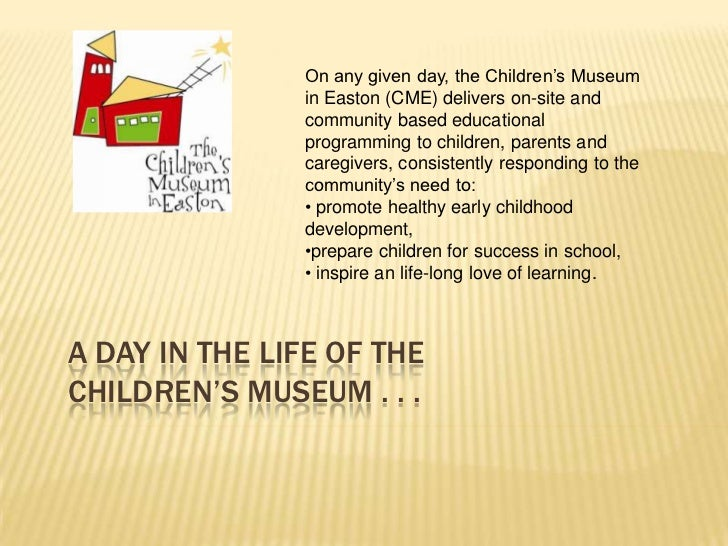 On any given day, the Children's Museum               in Easton (CME) delivers on-site and               community based e...