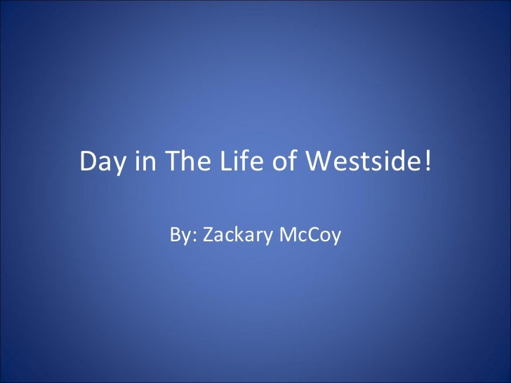 Day in The Life of Westside! By: Zackary McCoy