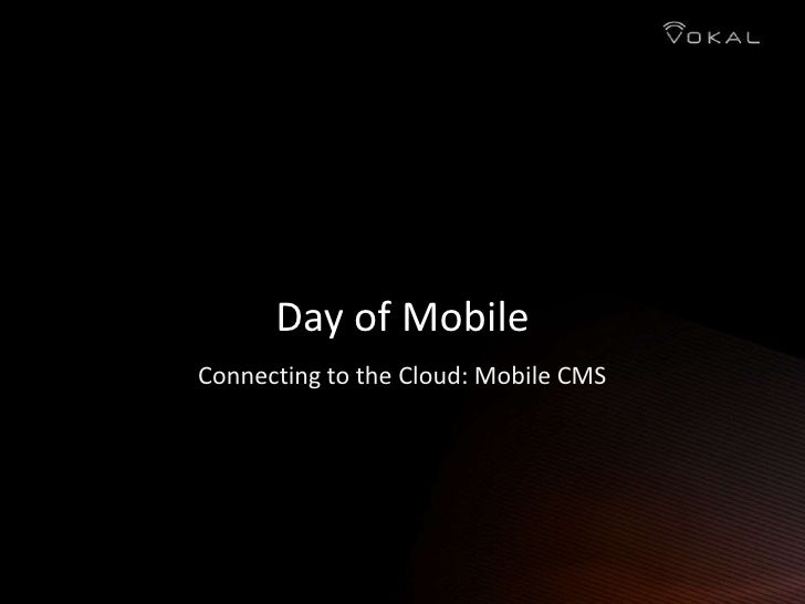 Day of Mobile<br />Connecting to the Cloud: Mobile CMS<br />