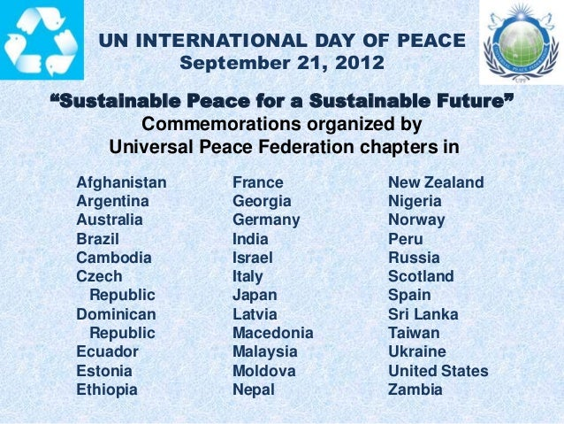 """UN INTERNATIONAL DAY OF PEACE September 21, 2012 """"Sustainable Peace for a Sustainable Future"""" Commemorations organized by ..."""