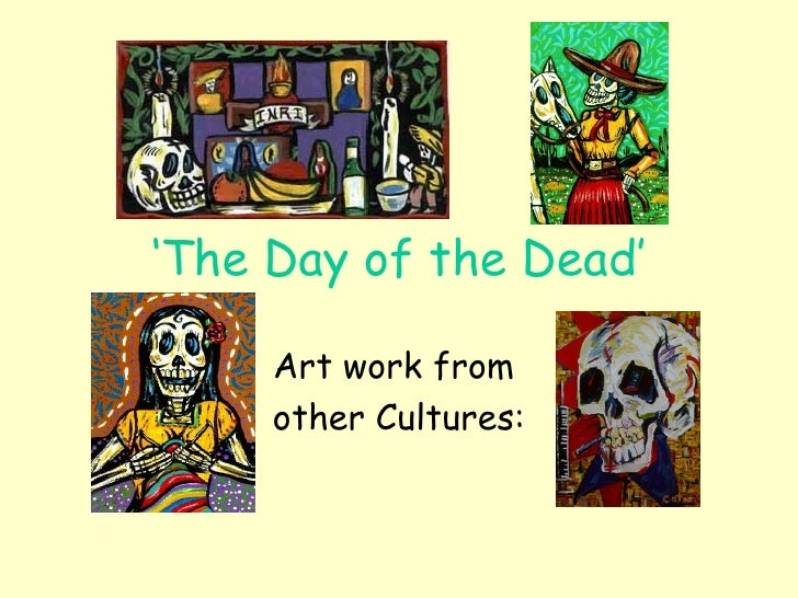 ' The Day of the Dead' Art work from  other Cultures: