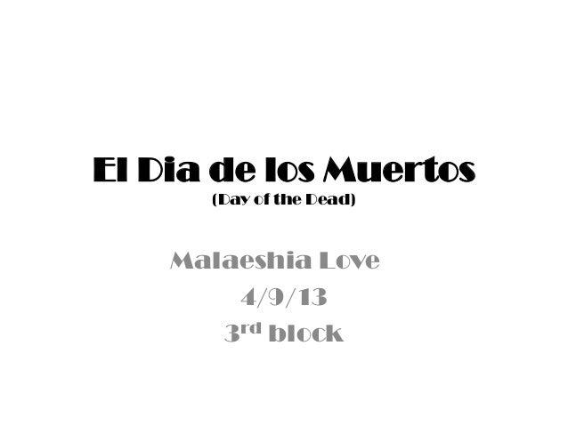 El Dia de los Muertos(Day of the Dead)Malaeshia Love4/9/133rd block