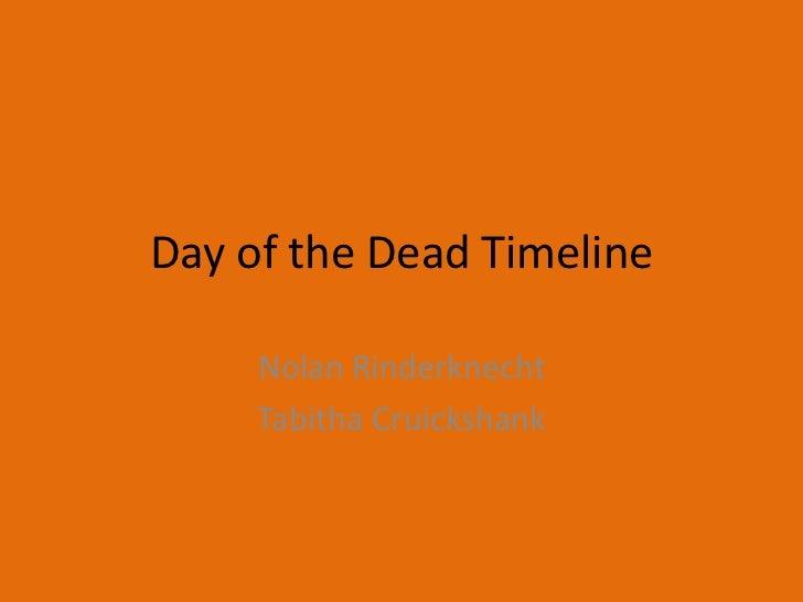 Day of the Dead Timeline     Nolan Rinderknecht     Tabitha Cruickshank