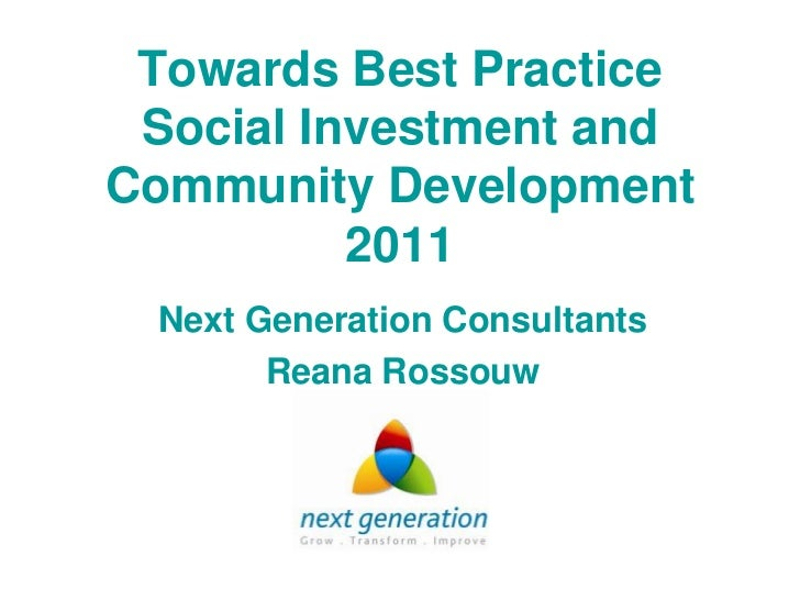 Towards Best Practice Social Investment andCommunity Development          2011 Next Generation Consultants       Reana Ros...