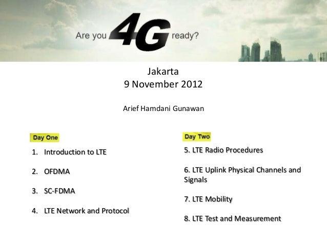 Jakarta                         9 November 2012                         Arief Hamdani Gunawan1. Introduction to LTE       ...