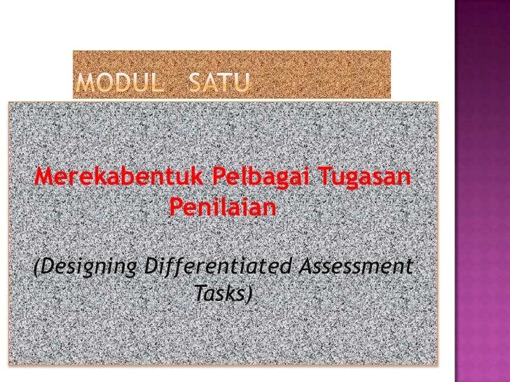 MODUL   satu<br />MerekabentukPelbagaiTugasanPenilaian<br />(Designing Differentiated Assessment Tasks)<br />