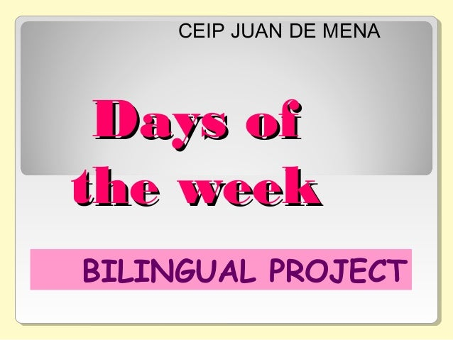 CEIP JUAN DE MENA  Days of the week BILINGUAL PROJECT