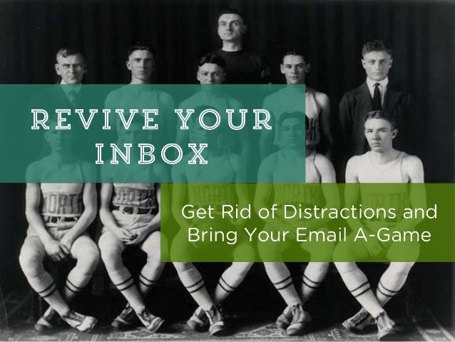 Revive Your Inbox: Increase Inbox Productivity by Eliminating Distractions