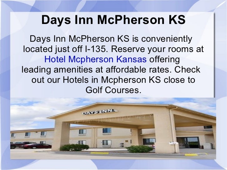 Days Inn McPherson KS Days Inn McPherson KS is conveniently located just off I-135. Reserve your rooms at  Hotel Mcpherson...