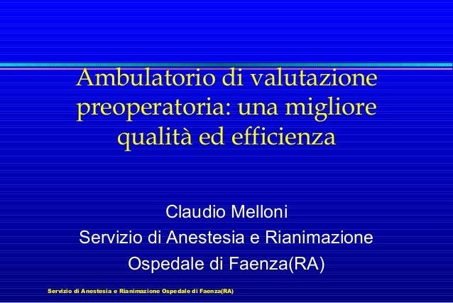 Ambulatorio di valutazione preoperatoria: una migliore qualità ed efficienza Claudio Melloni Servizio di Anestesia e Riani...