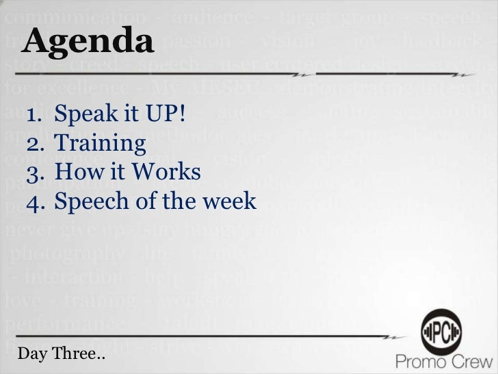 Agenda 1.   Speak it UP! 2.   Training 3.   How it Works 4.   Speech of the weekDay Three..    Two..